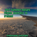 2017 Summer Return Flights Australia To Ireland Are Here