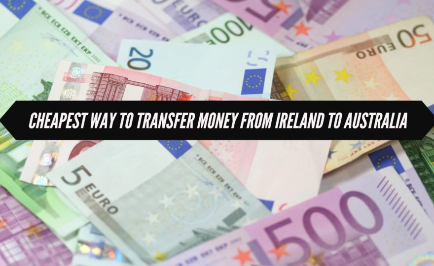 Cheapest Way To Transfer Money From Ireland To Australia