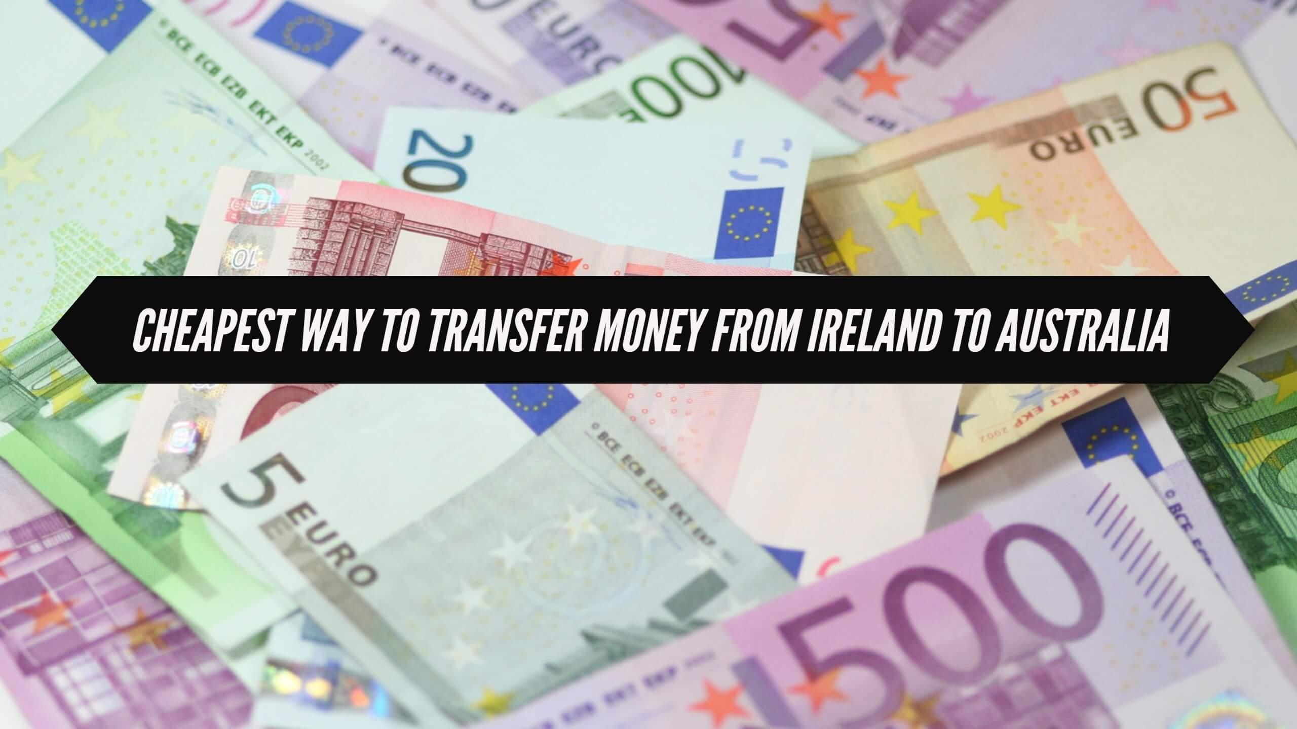 Cheapest Way To Transfer Money From Ireland To Australia