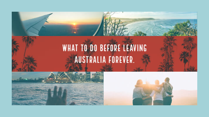 What To Do When You Are Leaving Australia Forever