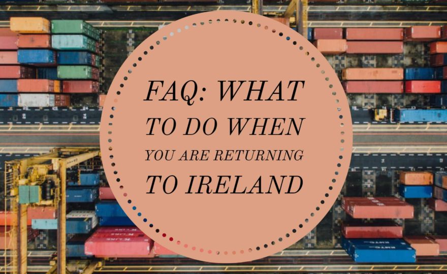 Faq on what to do when returning to Ireland