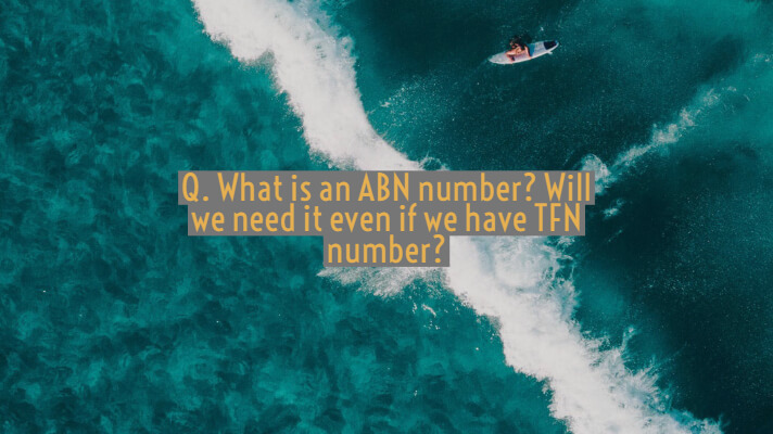 Q. What is an ABN number Will we need it even if we have TFN number (1)