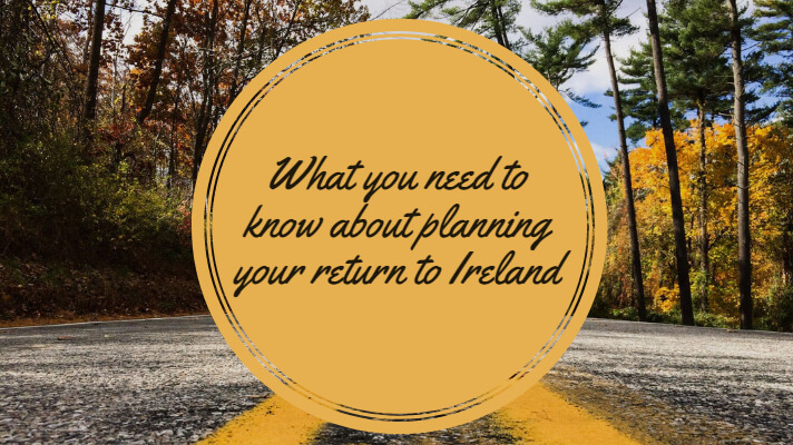 What you need to know about planning your return to Ireland (1)