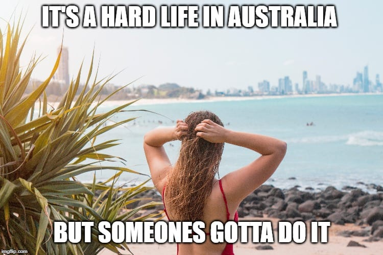 Hard life in Australia meme